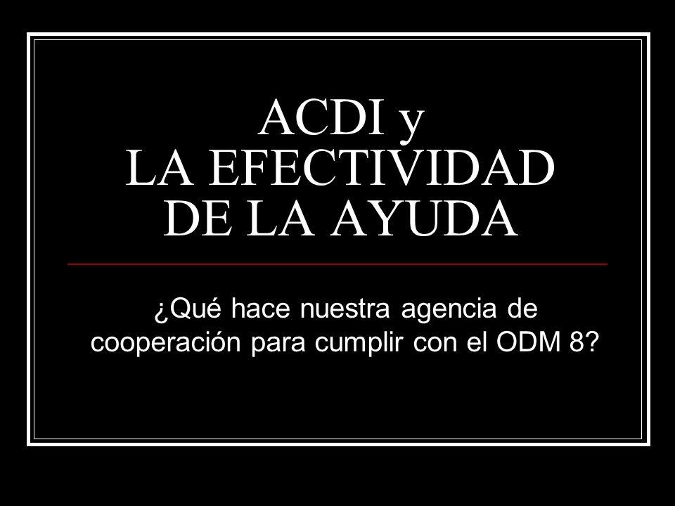 ACDI y LA EFECTIVIDAD DE LA AYUDA ¿Qué hace nuestra agencia de cooperación para cumplir con el ODM 8