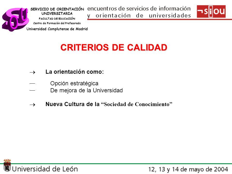 SERVICIO DE ORIENTACIÓN UNIVERSITARIA FACULTAD DE EDUCACIÓN Centro de Formación del Profesorado Universidad Complutense de Madrid ÁMBITOS DE ACTUACIÓN Orientación Académica Rendimiento Académico Atención a la Diversidad Inserción Laboral Aprendizaje de Nuevas Competencias (saber ser-conocer-hacer) Asesoramiento Personalizado