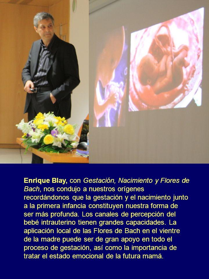 Enrique Blay, con Gestación, Nacimiento y Flores de Bach, nos condujo a nuestros orígenes recordándonos que la gestación y el nacimiento junto a la pr