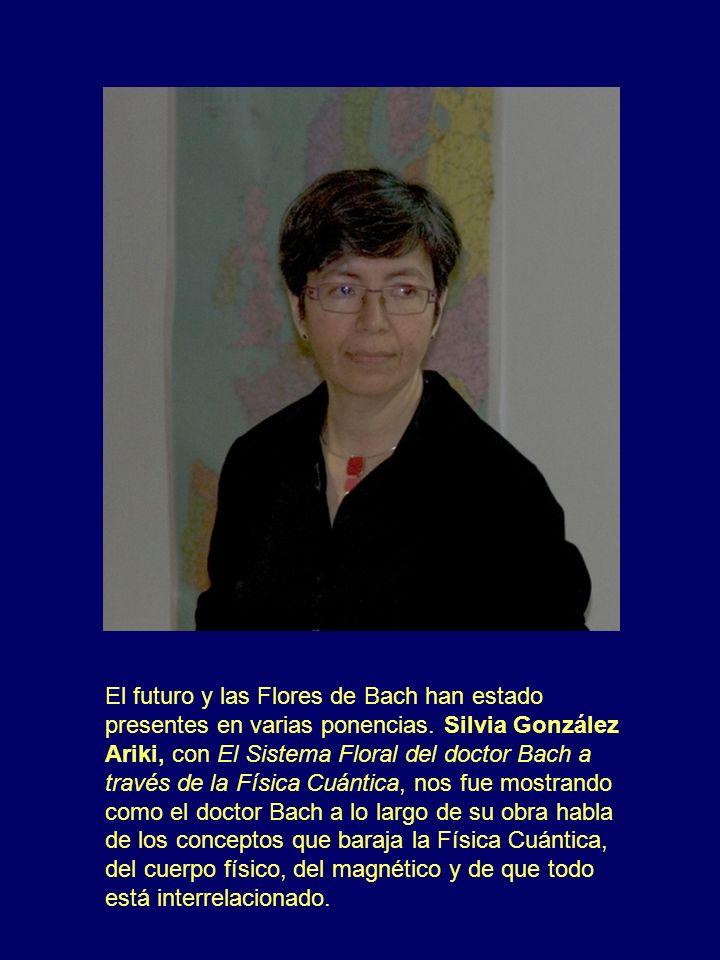 El futuro y las Flores de Bach han estado presentes en varias ponencias. Silvia González Ariki, con El Sistema Floral del doctor Bach a través de la F