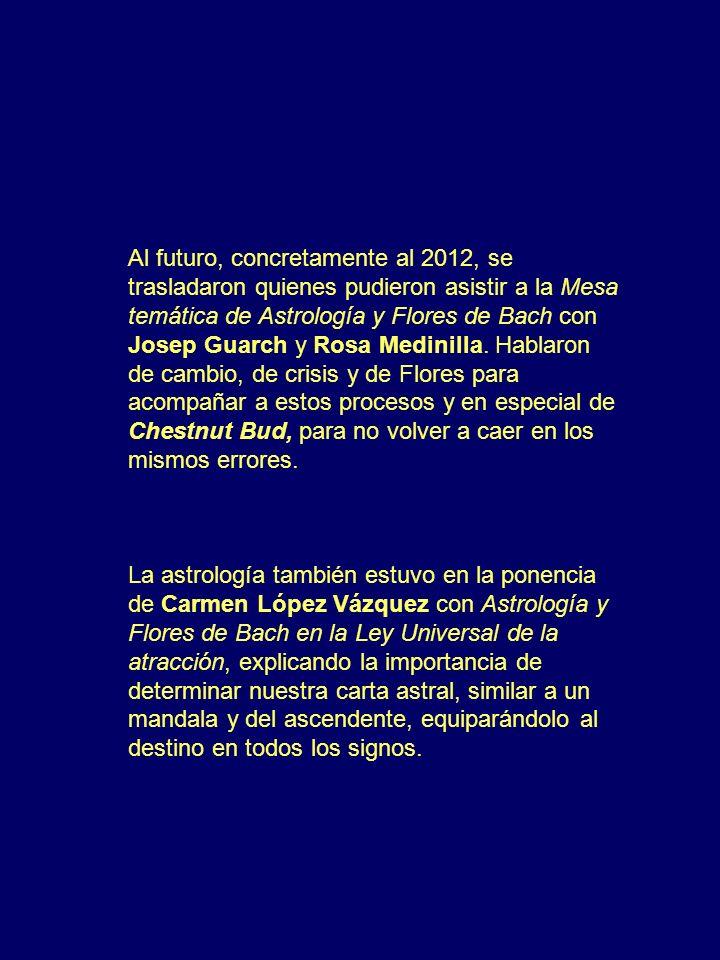 Al futuro, concretamente al 2012, se trasladaron quienes pudieron asistir a la Mesa temática de Astrología y Flores de Bach con Josep Guarch y Rosa Me