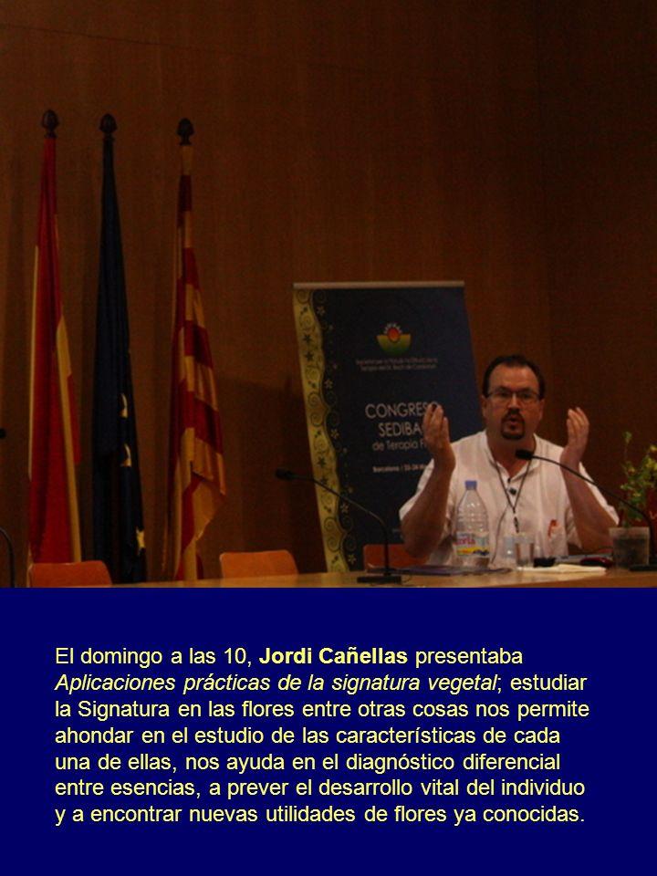 El domingo a las 10, Jordi Cañellas presentaba Aplicaciones prácticas de la signatura vegetal; estudiar la Signatura en las flores entre otras cosas n