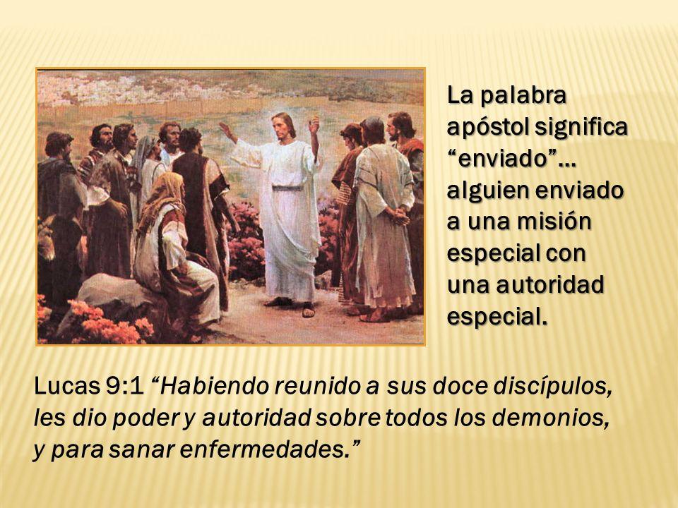 Lucas 9:1 Habiendo reunido a sus doce discípulos, les dio poder y autoridad sobre todos los demonios, y para sanar enfermedades. La palabra apóstol si