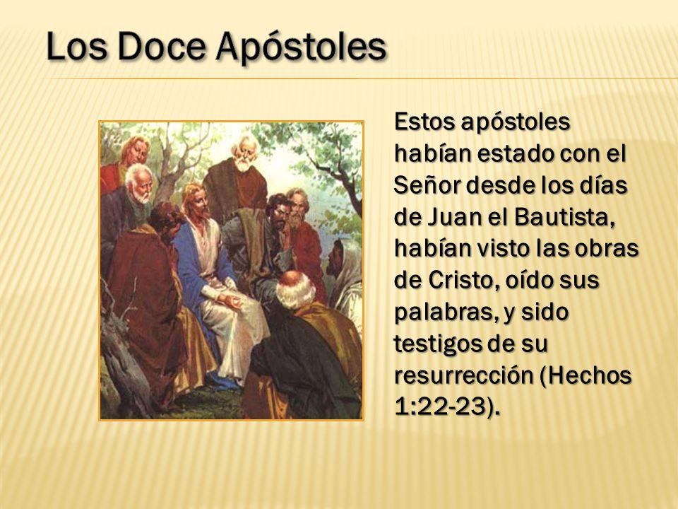 Estos apóstoles habían estado con el Señor desde los días de Juan el Bautista, habían visto las obras de Cristo, oído sus palabras, y sido testigos de