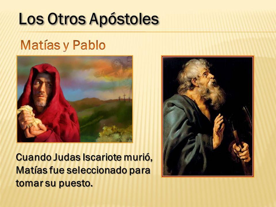 Cuando Judas Iscariote murió, Matías fue seleccionado para tomar su puesto.