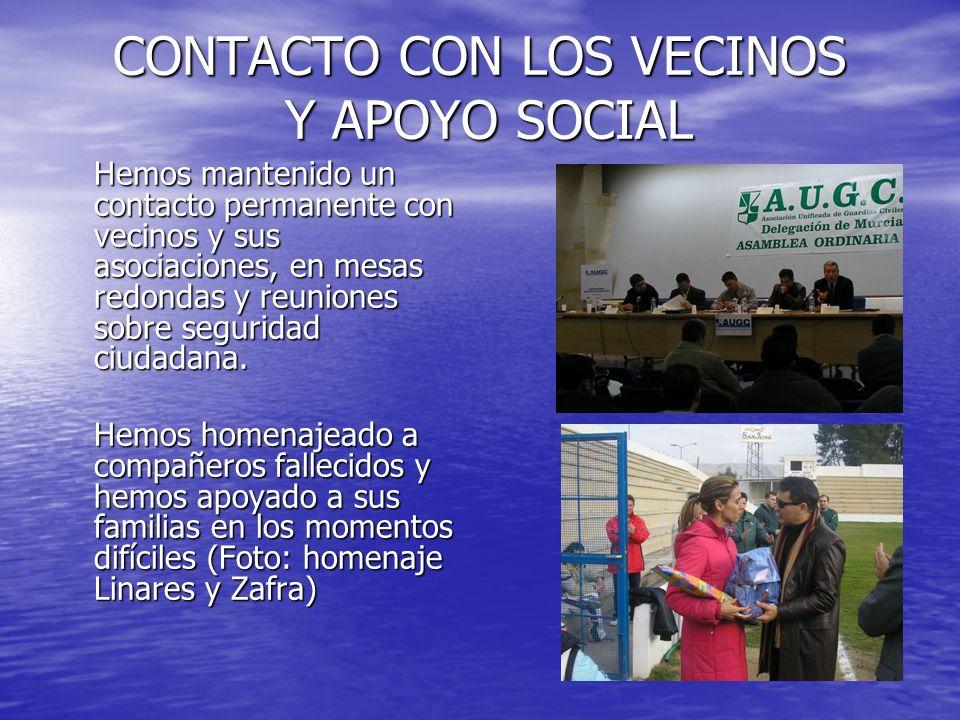 CONTACTO CON LOS VECINOS Y APOYO SOCIAL Hemos mantenido un contacto permanente con vecinos y sus asociaciones, en mesas redondas y reuniones sobre seg