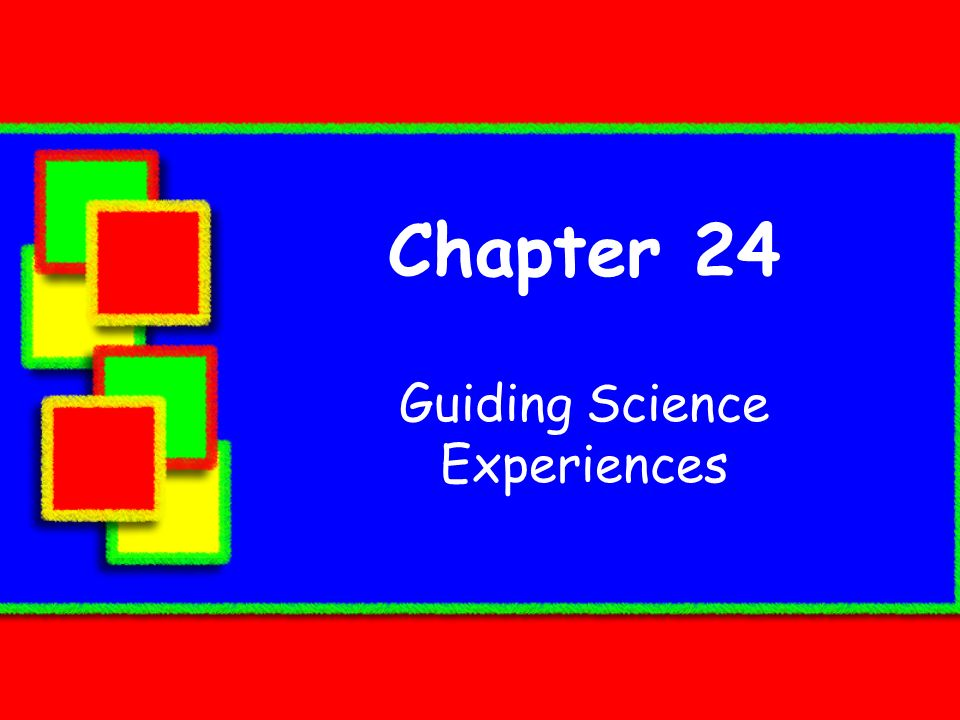 Chapter 24 Guiding Science Experiences