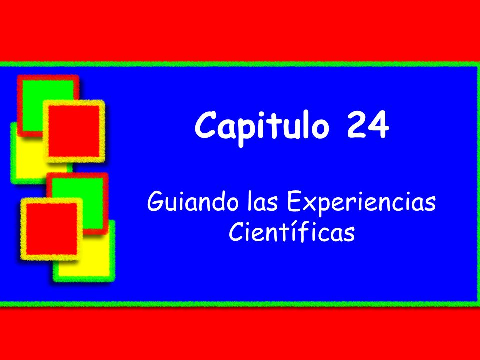 Guiding Science Experiences In this chapter, you will learn about what is science.