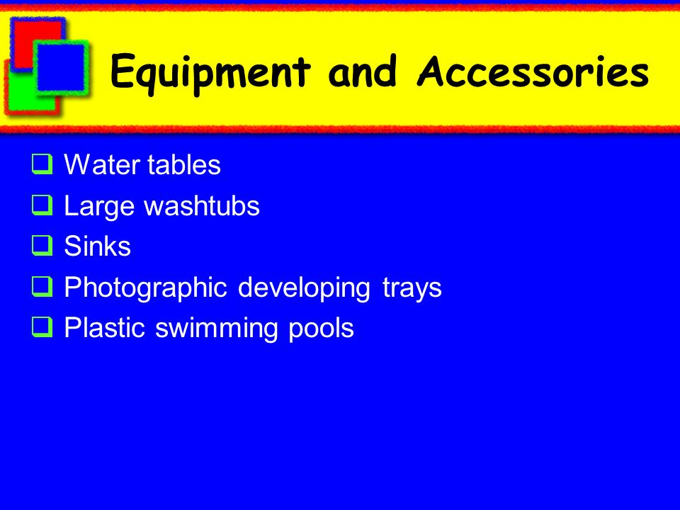 Equipment and Accessories Water tables Large washtubs Sinks Photographic developing trays Plastic swimming pools