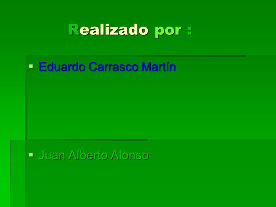 Realizado por : Eduardo Carrasco Martín Juan Alberto Alonso