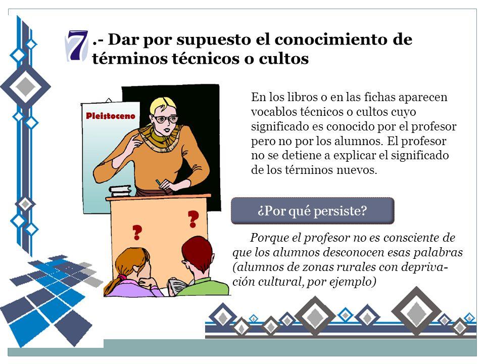 En los libros o en las fichas aparecen vocablos técnicos o cultos cuyo significado es conocido por el profesor pero no por los alumnos.