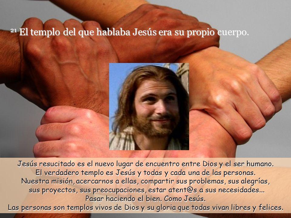 19 Jesús replicó: –Destruid este templo, y en tres días yo lo levantaré de nuevo. 20 Los judíos le contestaron: –Han sido necesarios cuarenta y seis a