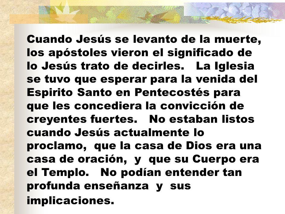 Cuando Jesús se levanto de la muerte, los apóstoles vieron el significado de lo Jesús trato de decirles. La Iglesia se tuvo que esperar para la venida