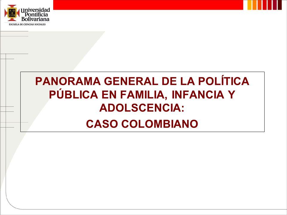 PANORAMA GENERAL DE LA POLÍTICA PÚBLICA EN FAMILIA, INFANCIA Y ADOLSCENCIA: CASO COLOMBIANO