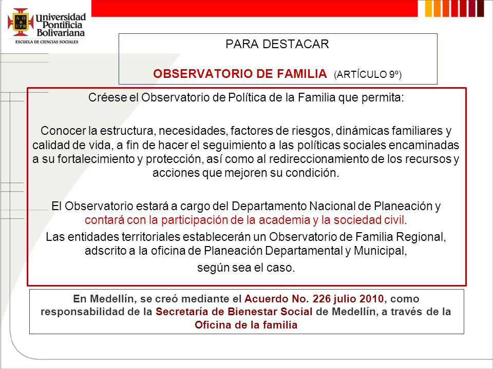 PARA DESTACAR OBSERVATORIO DE FAMILIA (ARTÍCULO 9º) Créese el Observatorio de Política de la Familia que permita: Conocer la estructura, necesidades,