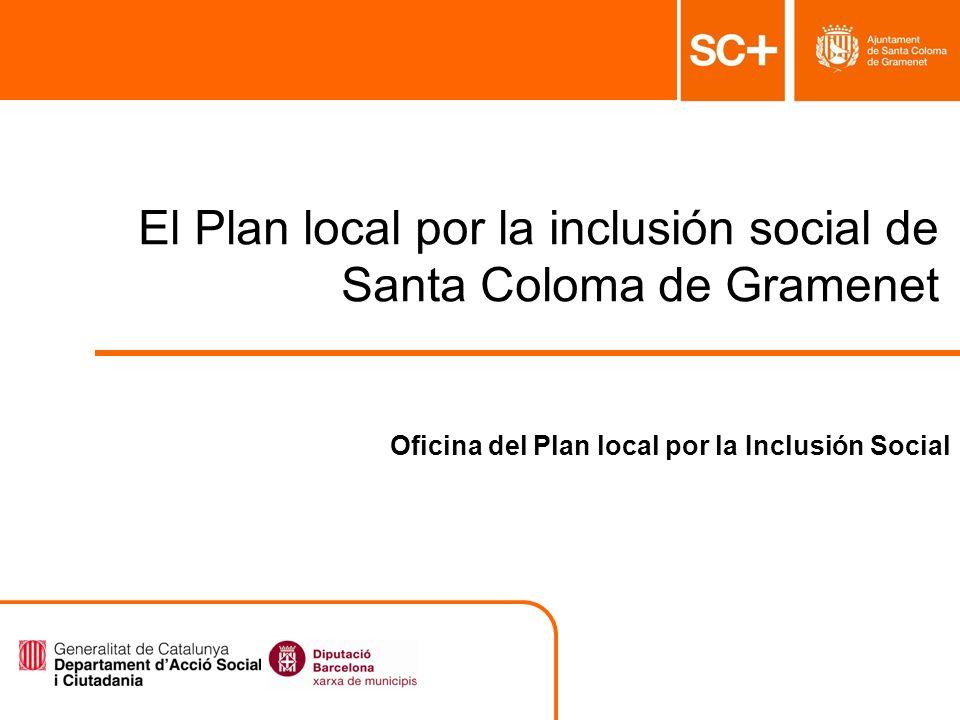 1 Pla Local per a la Inclusió Social Àrea de Serveis a la Persona El Plan local por la inclusión social de Santa Coloma de Gramenet Oficina del Plan l