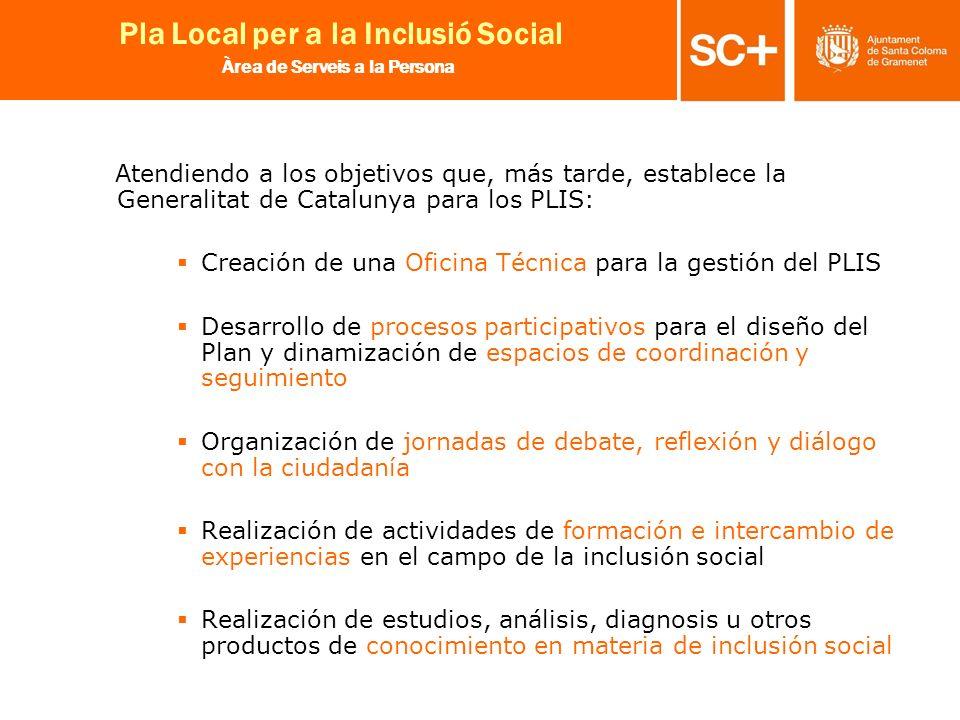 10 Pla Local per a la Inclusió Social Àrea de Serveis a la Persona Atendiendo a los objetivos que, más tarde, establece la Generalitat de Catalunya pa