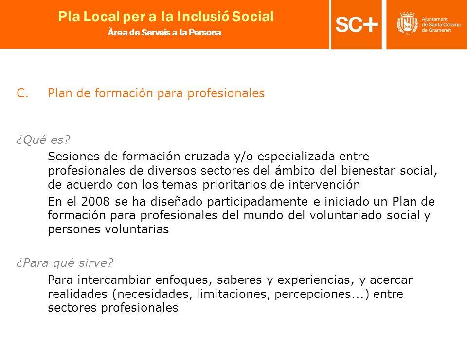 17 Pla Local per a la Inclusió Social Àrea de Serveis a la Persona C.Plan de formación para profesionales ¿Qué es? Sesiones de formación cruzada y/o e