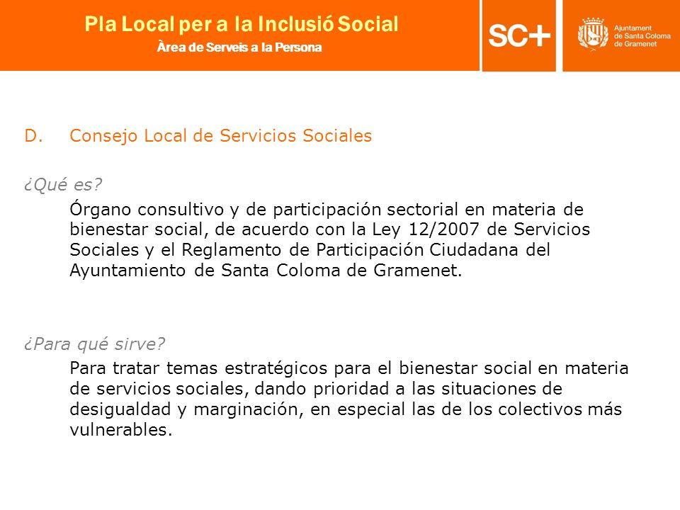 18 Pla Local per a la Inclusió Social Àrea de Serveis a la Persona D.Consejo Local de Servicios Sociales ¿Qué es? Órgano consultivo y de participación