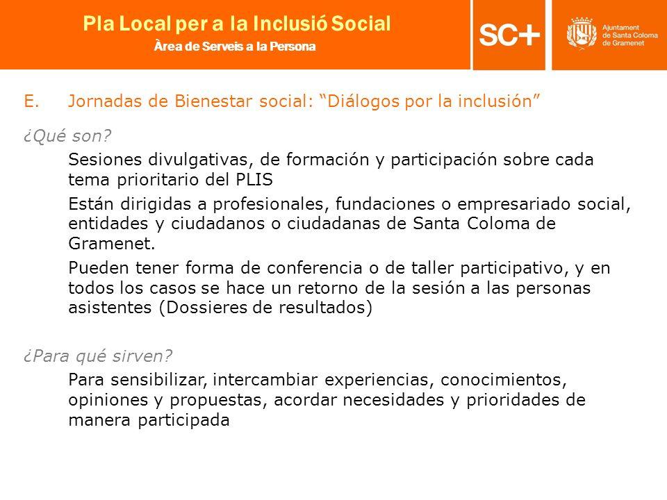 19 Pla Local per a la Inclusió Social Àrea de Serveis a la Persona E.Jornadas de Bienestar social: Diálogos por la inclusión ¿Qué son? Sesiones divulg