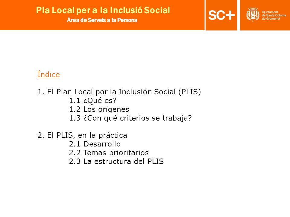 2 Pla Local per a la Inclusió Social Àrea de Serveis a la Persona Índice 1. El Plan Local por la Inclusión Social (PLIS) 1.1 ¿Qué es? 1.2 Los orígenes
