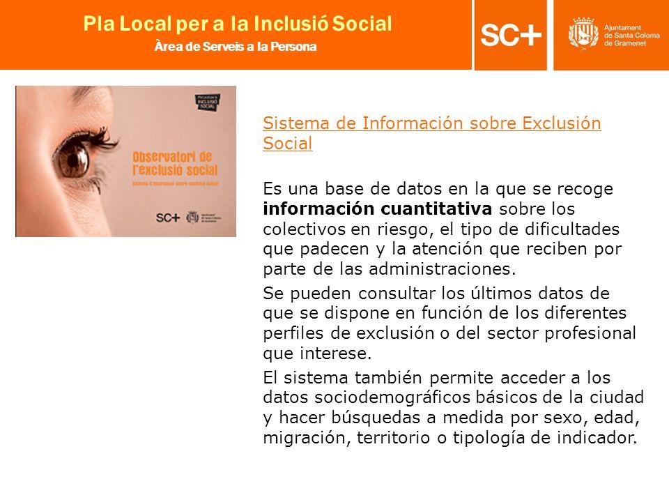 26 Pla Local per a la Inclusió Social Àrea de Serveis a la Persona Sistema de Información sobre Exclusión Social Es una base de datos en la que se rec