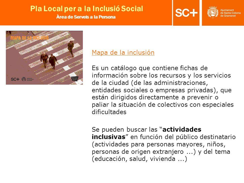28 Pla Local per a la Inclusió Social Àrea de Serveis a la Persona Mapa de la inclusión Es un catálogo que contiene fichas de información sobre los re