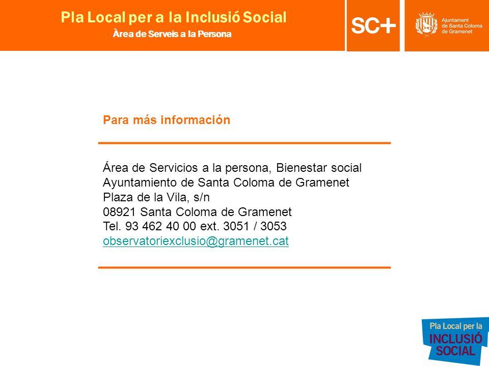 29 Pla Local per a la Inclusió Social Àrea de Serveis a la Persona Para más información Área de Servicios a la persona, Bienestar social Ayuntamiento