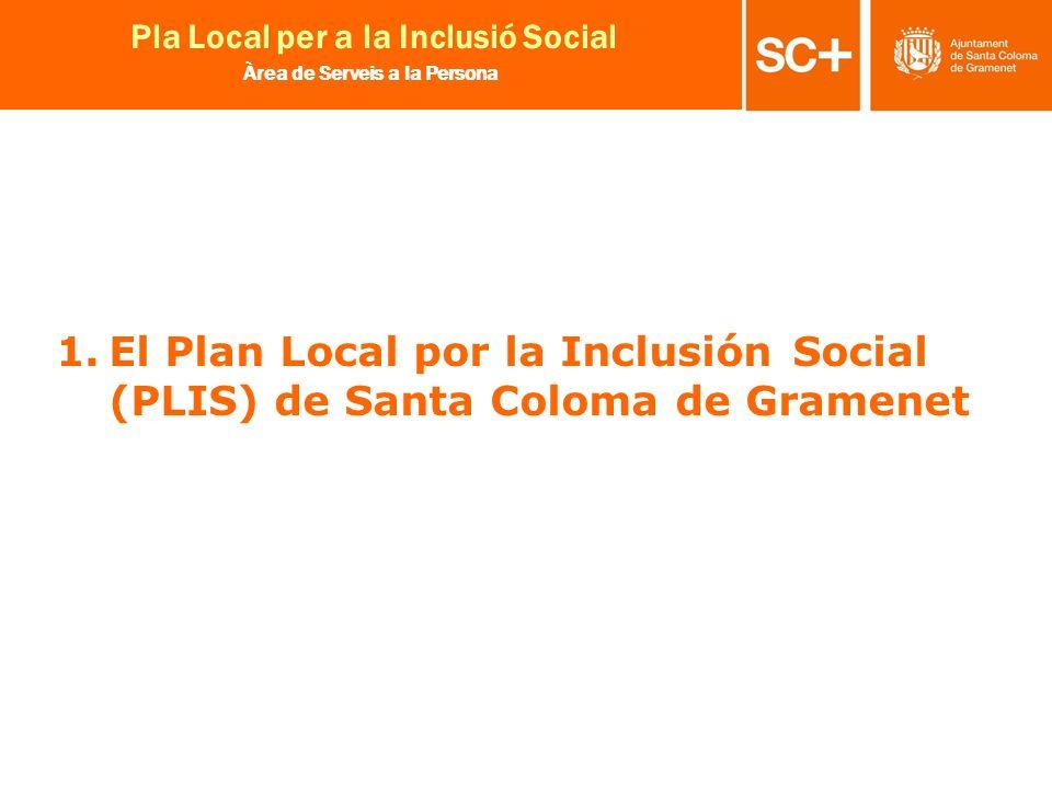 3 Pla Local per a la Inclusió Social Àrea de Serveis a la Persona 1.El Plan Local por la Inclusión Social (PLIS) de Santa Coloma de Gramenet
