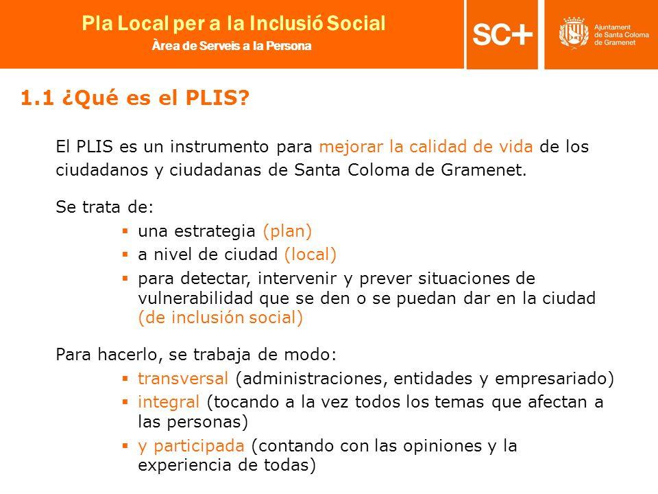 5 Pla Local per a la Inclusió Social Àrea de Serveis a la Persona El PLIS es un instrumento para mejorar la calidad de vida de los ciudadanos y ciudad