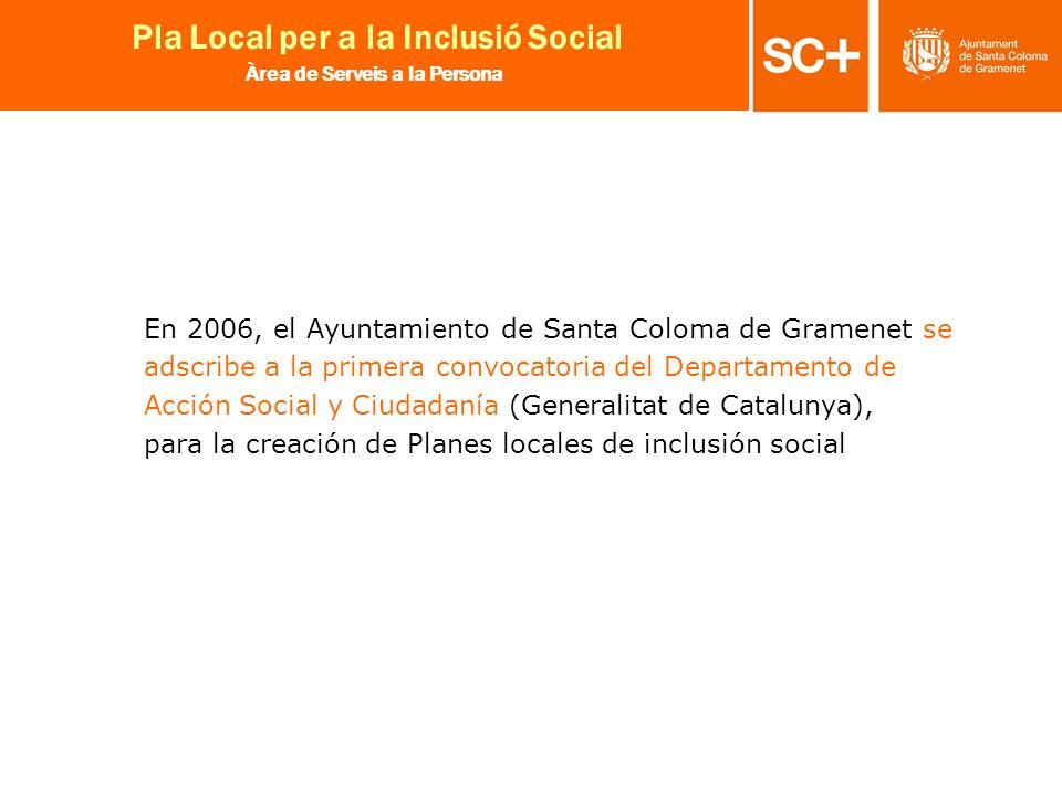 7 Pla Local per a la Inclusió Social Àrea de Serveis a la Persona En 2006, el Ayuntamiento de Santa Coloma de Gramenet se adscribe a la primera convoc