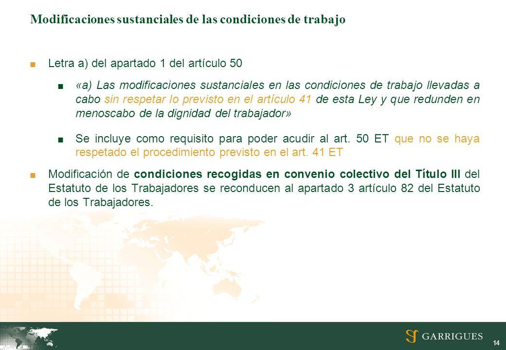 14 Modificaciones sustanciales de las condiciones de trabajo Letra a) del apartado 1 del artículo 50 «a) Las modificaciones sustanciales en las condic