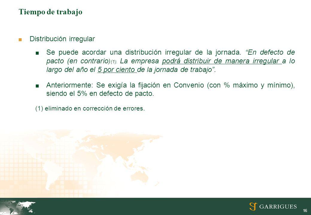 16 Tiempo de trabajo Distribución irregular Se puede acordar una distribución irregular de la jornada.