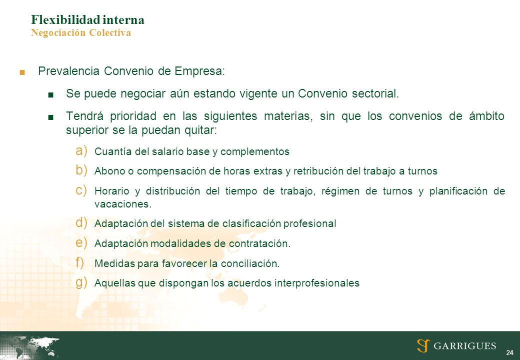 24 Flexibilidad interna Negociación Colectiva Prevalencia Convenio de Empresa: Se puede negociar aún estando vigente un Convenio sectorial. Tendrá pri