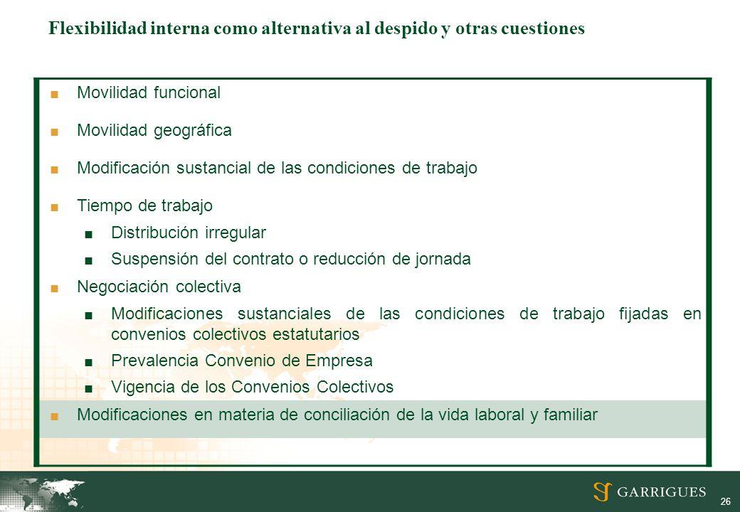 26 Movilidad funcional Movilidad geográfica Modificación sustancial de las condiciones de trabajo Tiempo de trabajo Distribución irregular Suspensión
