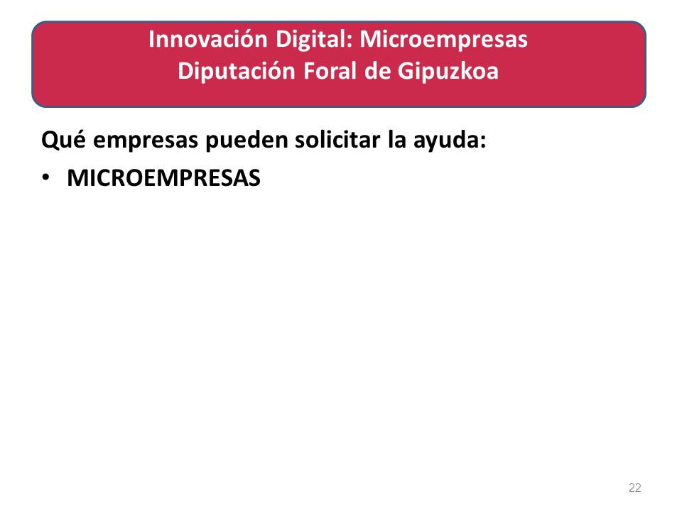 Qué empresas pueden solicitar la ayuda: MICROEMPRESAS 22 Innovación Digital: Microempresas Diputación Foral de Gipuzkoa