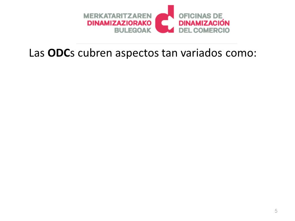 Las ODCs cubren aspectos tan variados como: 5
