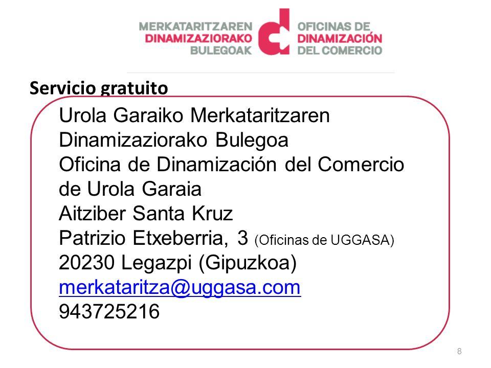 8 Urola Garaiko Merkataritzaren Dinamizaziorako Bulegoa Oficina de Dinamización del Comercio de Urola Garaia Aitziber Santa Kruz Patrizio Etxeberria, 3 (Oficinas de UGGASA) 20230 Legazpi (Gipuzkoa) merkataritza@uggasa.com 943725216