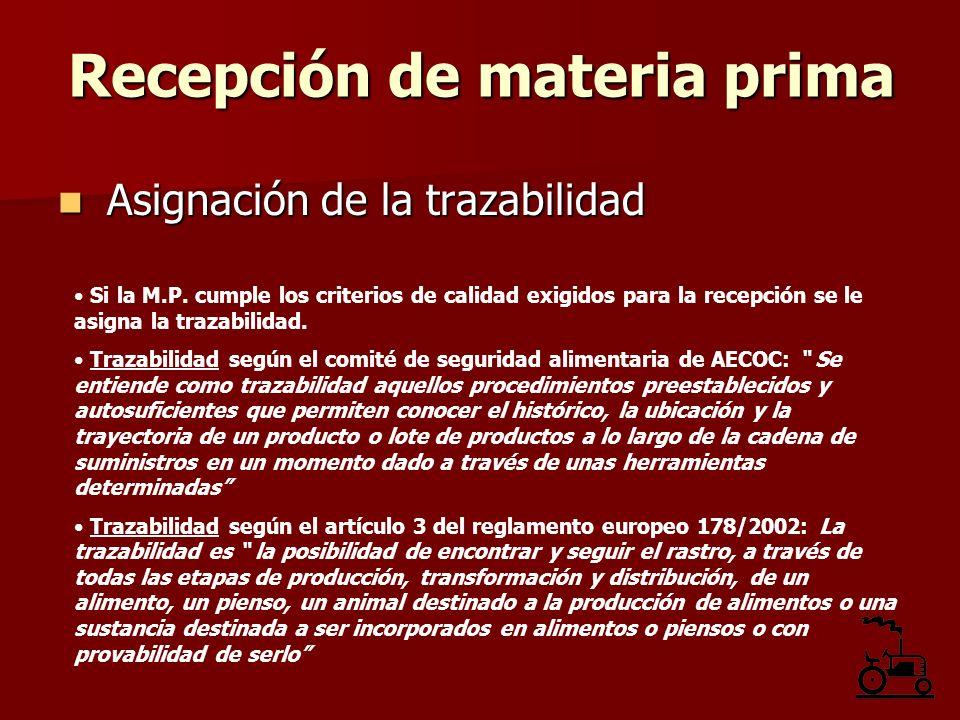 Asignación de la trazabilidad Asignación de la trazabilidad Si la M.P. cumple los criterios de calidad exigidos para la recepción se le asigna la traz