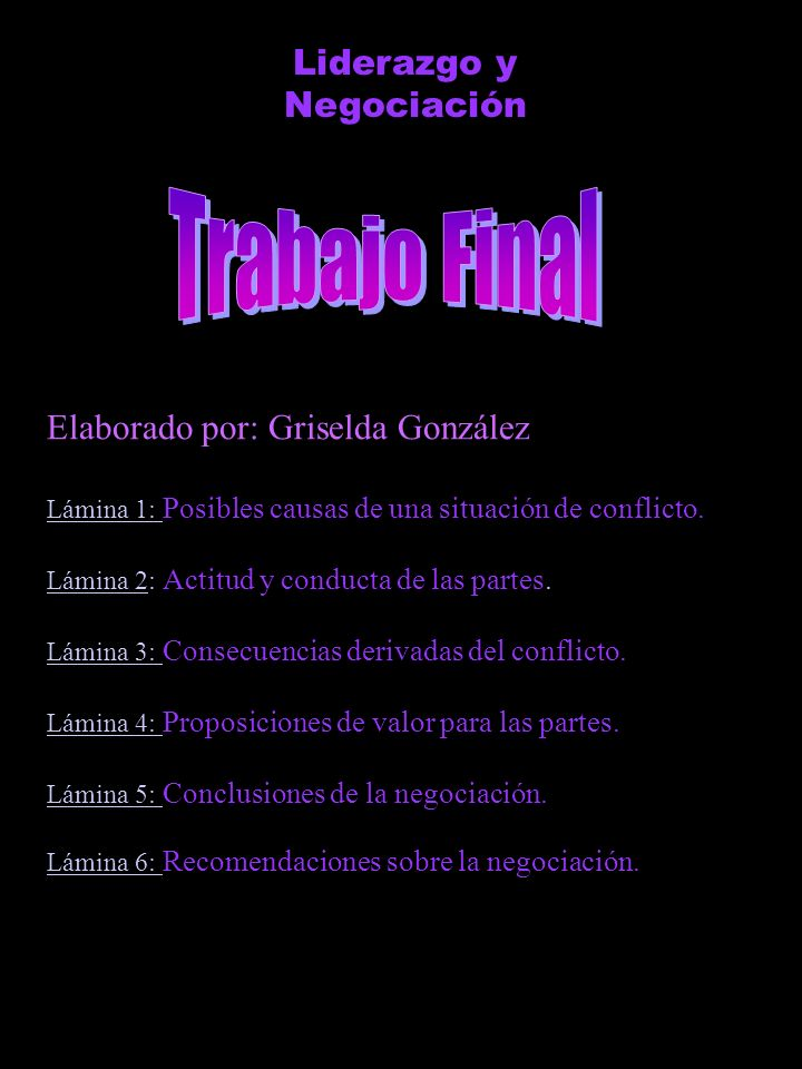 Liderazgo y Negociación Elaborado por: Griselda GonzálezE Lámina 1: Posibles causas de una situación de conflicto. Lámina 2: Actitud y conducta de las