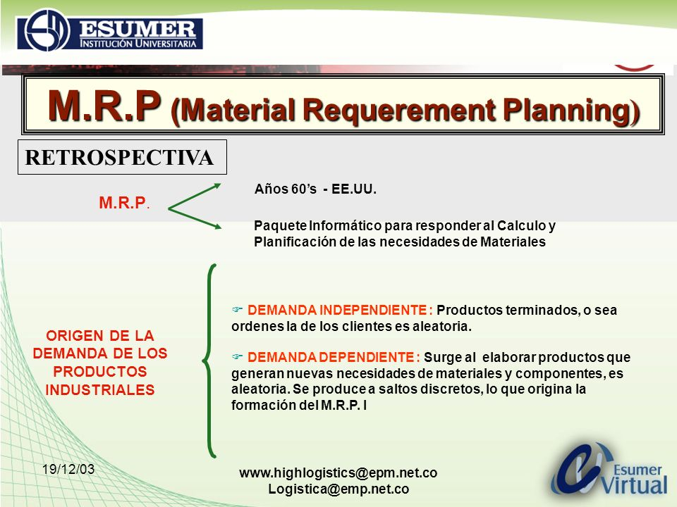 19/12/03 www.highlogistics@epm.net.co Logistica@emp.net.co M.R.P (Material Requerement Planning ) Años 60s - EE.UU.