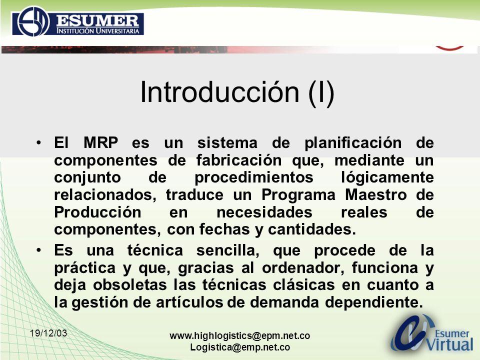 19/12/03 www.highlogistics@epm.net.co Logistica@emp.net.co Introducción (I) El MRP es un sistema de planificación de componentes de fabricación que, m