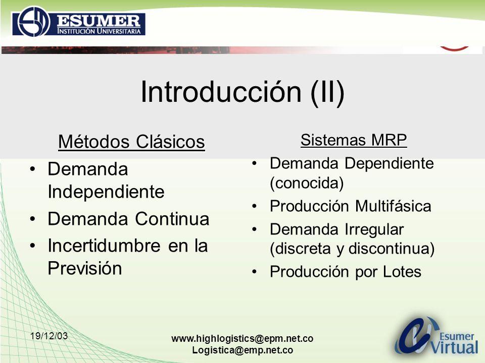 19/12/03 www.highlogistics@epm.net.co Logistica@emp.net.co Introducción (II) Métodos Clásicos Demanda Independiente Demanda Continua Incertidumbre en