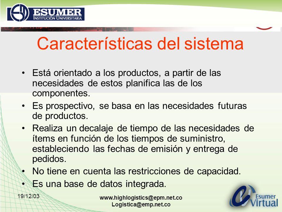 19/12/03 www.highlogistics@epm.net.co Logistica@emp.net.co Características del sistema Está orientado a los productos, a partir de las necesidades de