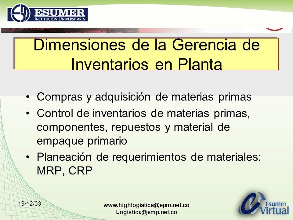 19/12/03 www.highlogistics@epm.net.co Logistica@emp.net.co Dimensiones de la Gerencia de Inventarios en Planta Compras y adquisición de materias prima