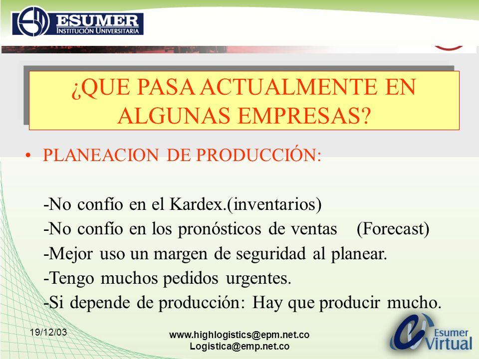 19/12/03 www.highlogistics@epm.net.co Logistica@emp.net.co PLANEACION DE PRODUCCIÓN: -No confío en el Kardex.(inventarios) -No confío en los pronóstic