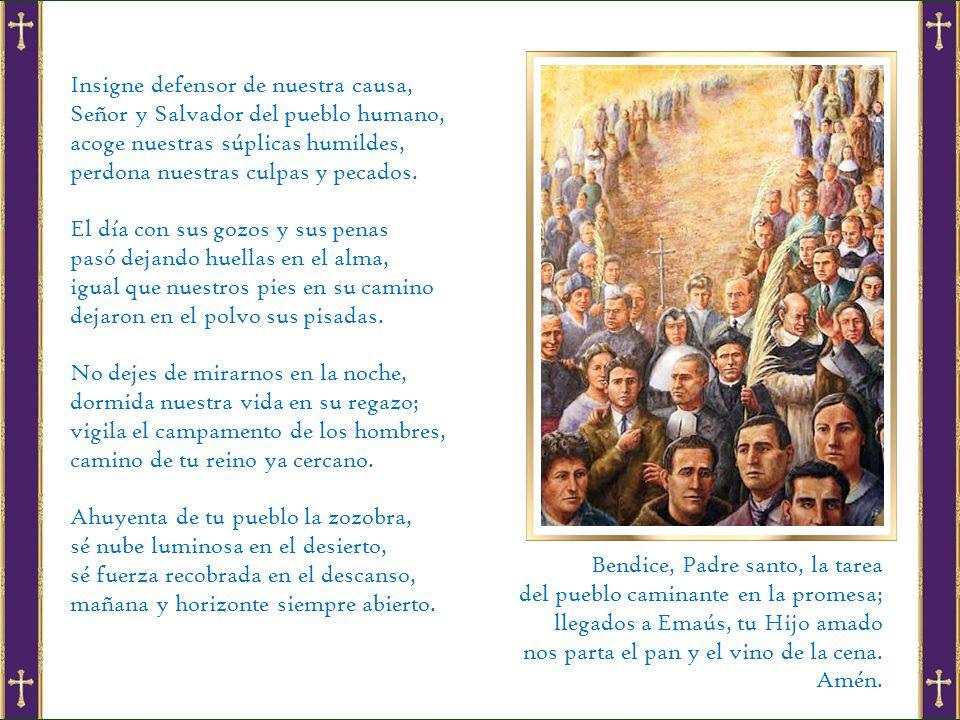 Insigne defensor de nuestra causa, Señor y Salvador del pueblo humano, acoge nuestras súplicas humildes, perdona nuestras culpas y pecados.