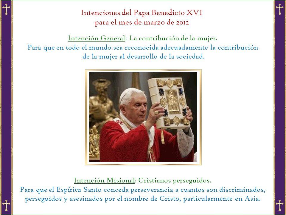 Intenciones del Papa Benedicto XVI para el mes de marzo de 2012 Intención General: La contribución de la mujer.