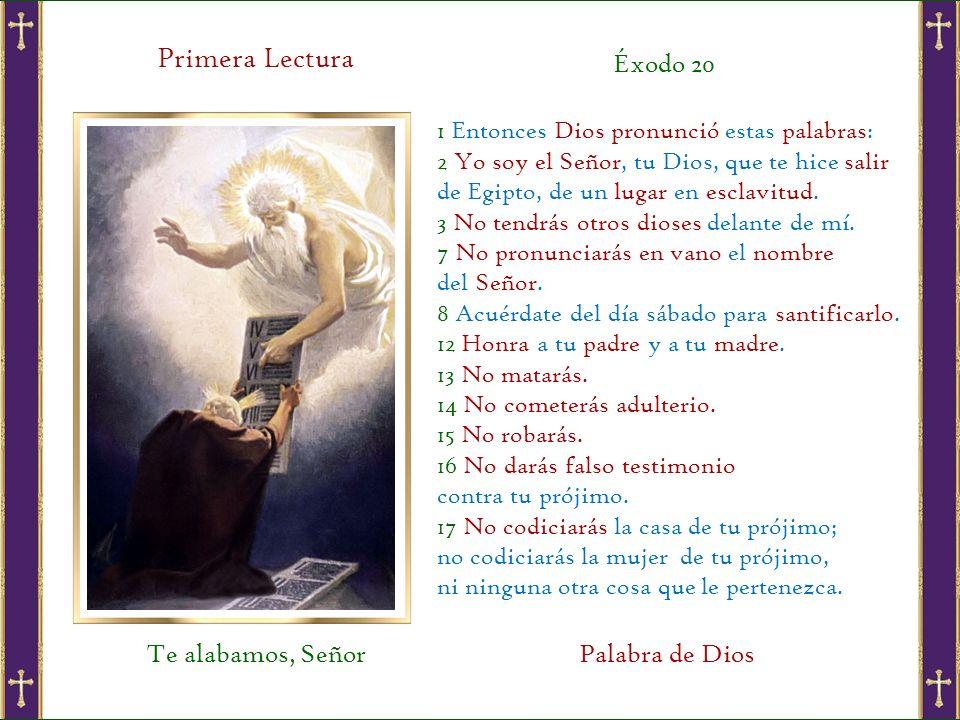 Primera Lectura 1 Entonces Dios pronunció estas palabras: 2 Yo soy el Señor, tu Dios, que te hice salir de Egipto, de un lugar en esclavitud.