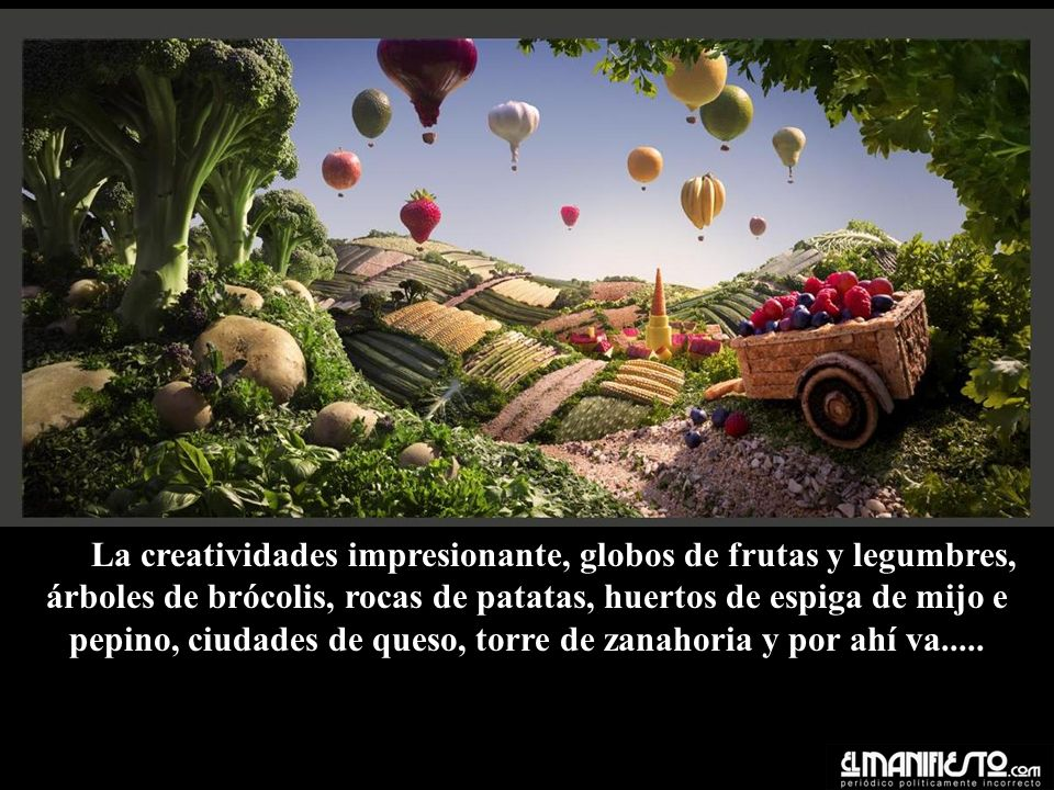 La creatividades impresionante, globos de frutas y legumbres, árboles de brócolis, rocas de patatas, huertos de espiga de mijo e pepino, ciudades de queso, torre de zanahoria y por ahí va.....